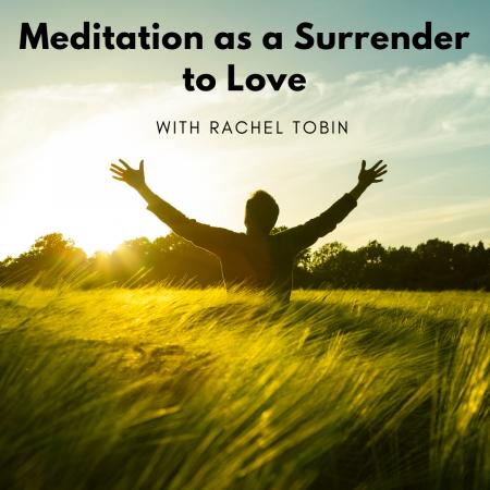 meditation as surrender to love with Rachel Tobin
